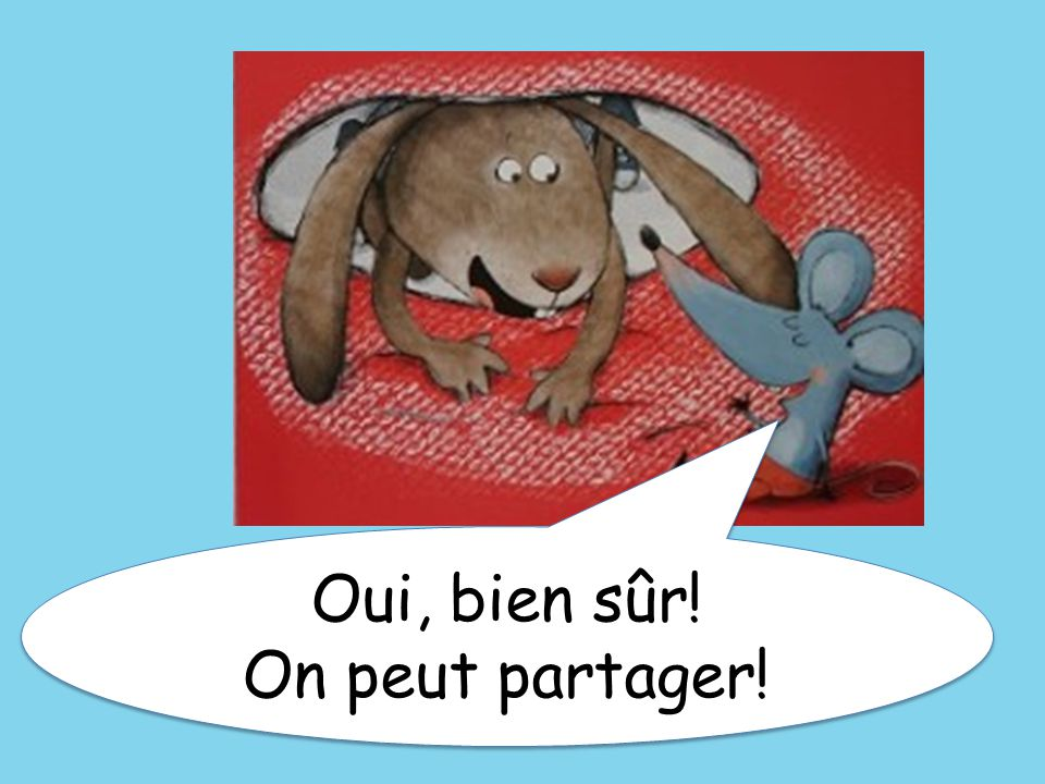 Oui, bien sûr! On peut partager! Yes, of course! We can share!