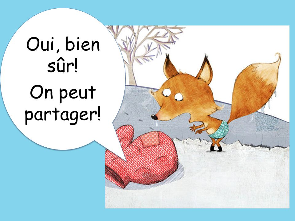 Oui, bien sûr! On peut partager! Yes, OK! We can share!