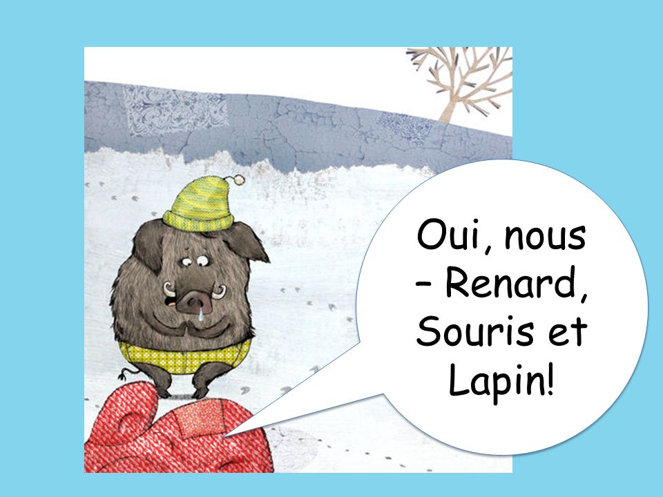 Oui, nous – Renard, Souris et Lapin!