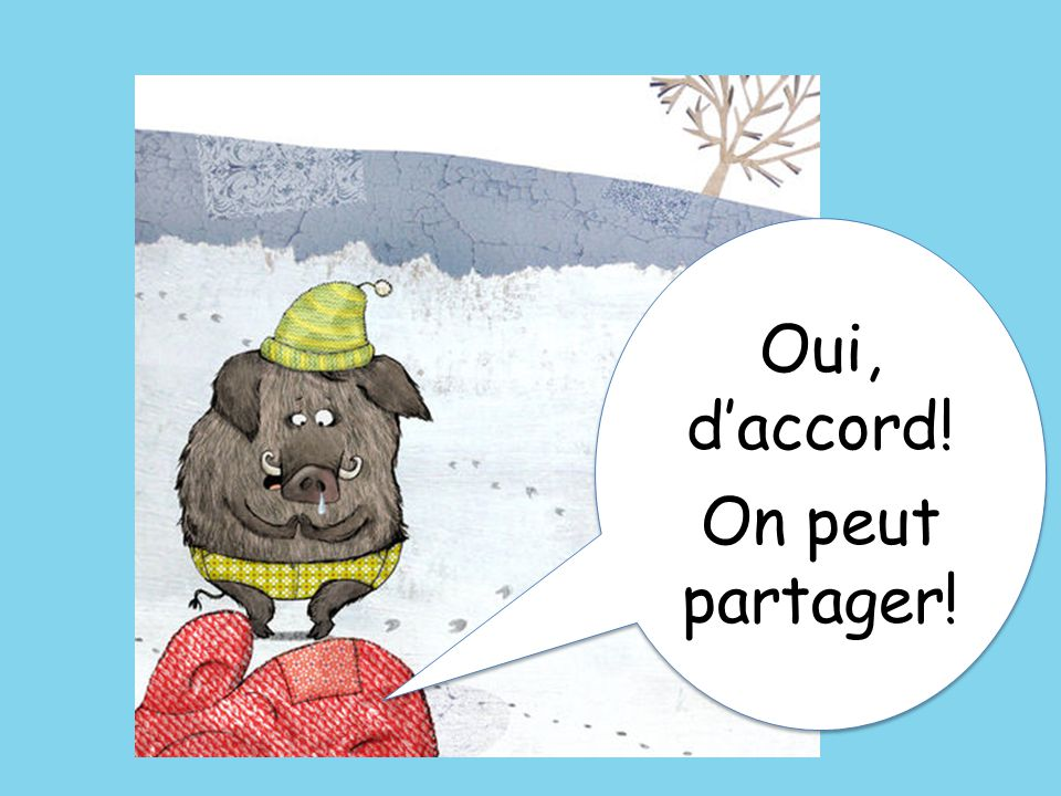 Oui, d'accord! On peut partager! Yes, of course! We can share!