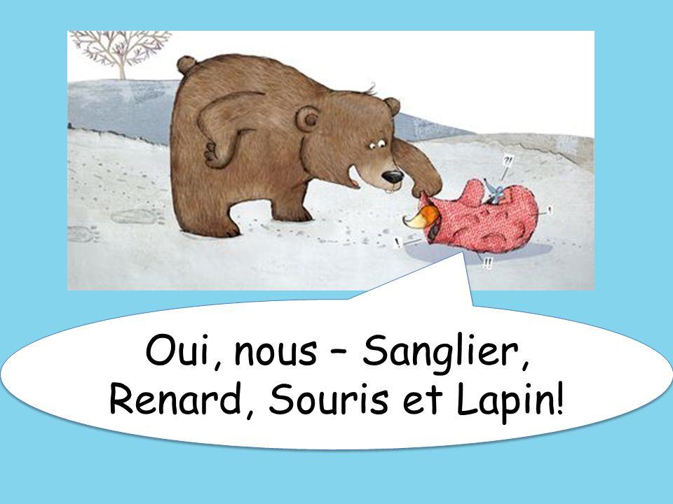 Oui, nous – Sanglier, Renard, Souris et Lapin!