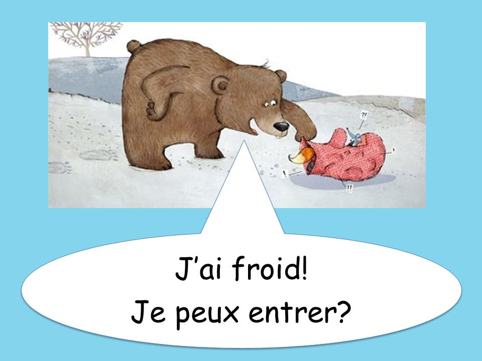 J'ai froid! Je peux entrer I'm cold! Can I come in
