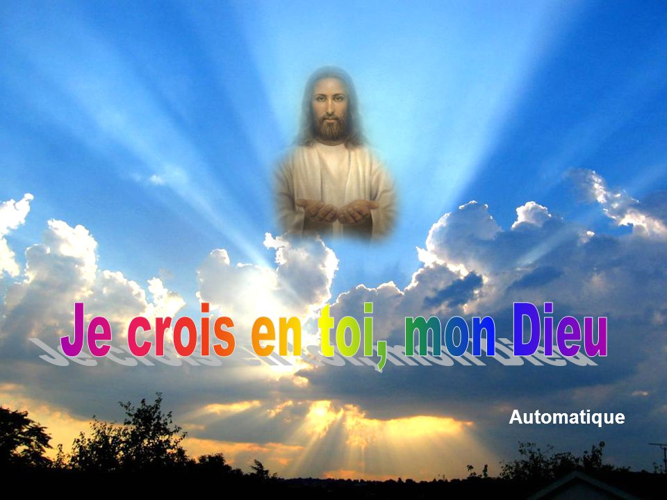 Je crois en toi, mon Dieu Automatique
