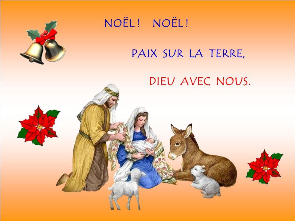 NOËL ! NOËL ! PAIX SUR LA TERRE, DIEU AVEC NOUS.