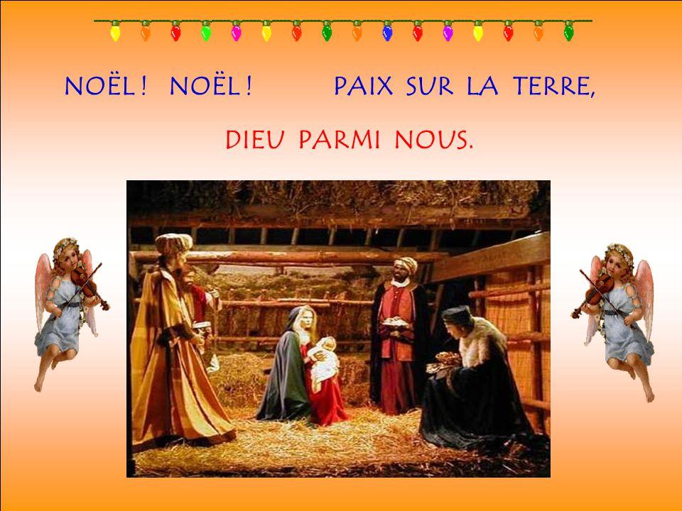 NOËL ! NOËL ! PAIX SUR LA TERRE, DIEU PARMI NOUS.