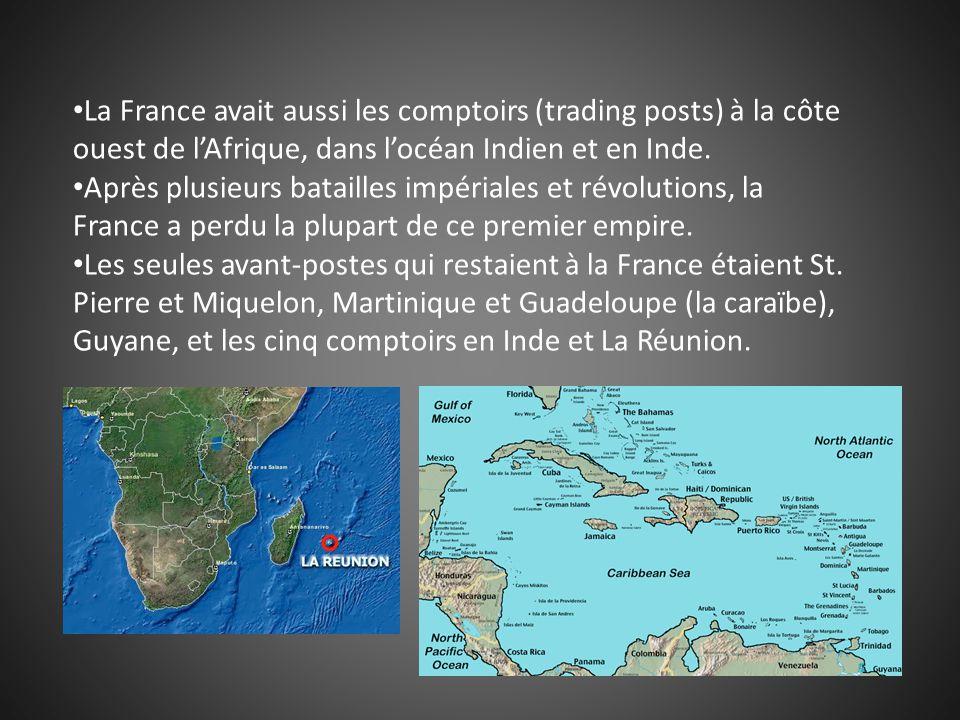 La France avait aussi les comptoirs (trading posts) à la côte ouest de l'Afrique, dans l'océan Indien et en Inde.