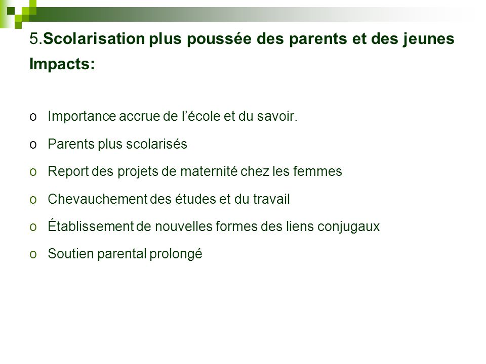 5.Scolarisation plus poussée des parents et des jeunes Impacts: