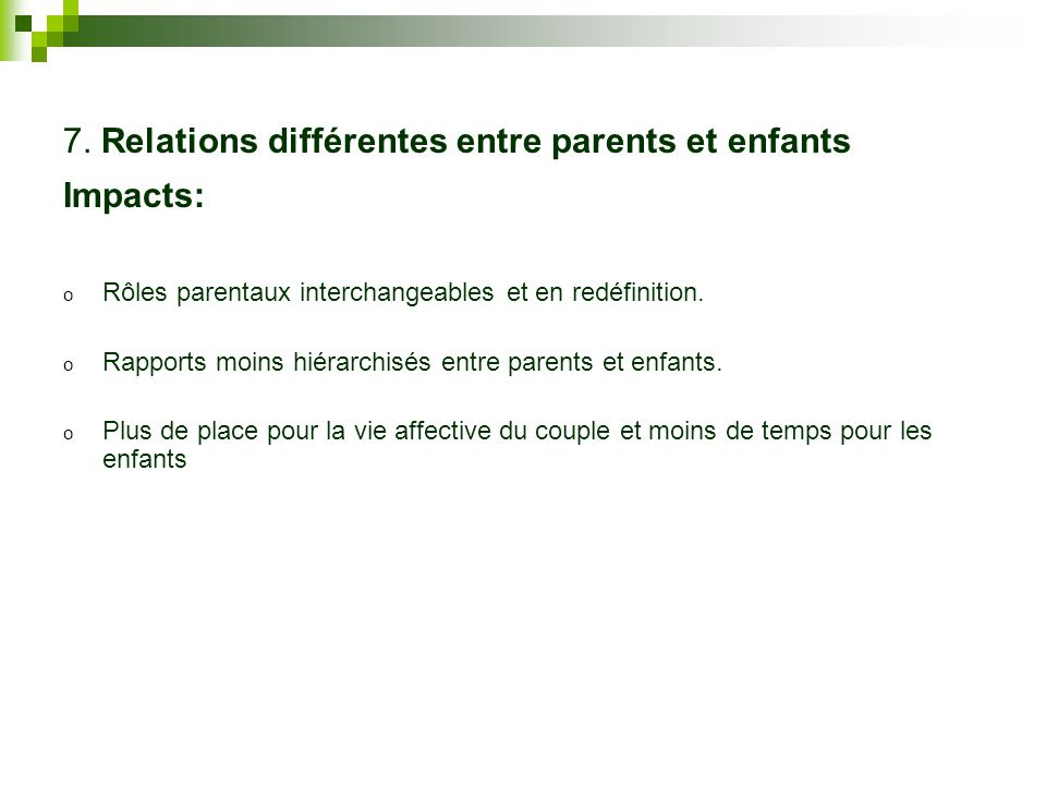 7. Relations différentes entre parents et enfants Impacts: