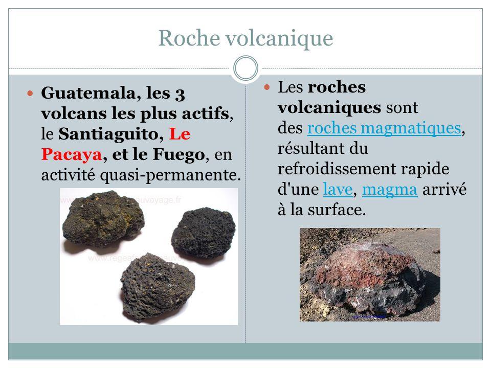 Roche volcanique Les roches volcaniques sont des roches magmatiques, résultant du refroidissement rapide d une lave, magma arrivé à la surface.