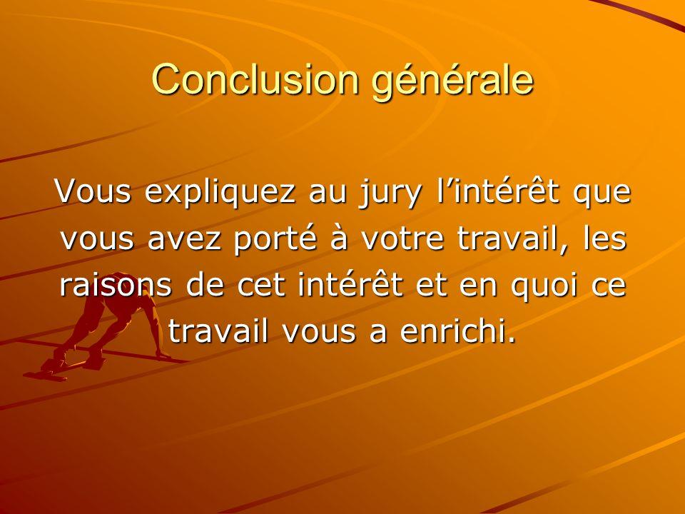 Conclusion générale Vous expliquez au jury l'intérêt que