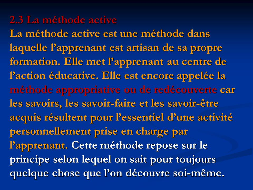 2.3 La méthode active La méthode active est une méthode dans laquelle l'apprenant est artisan de sa propre formation.