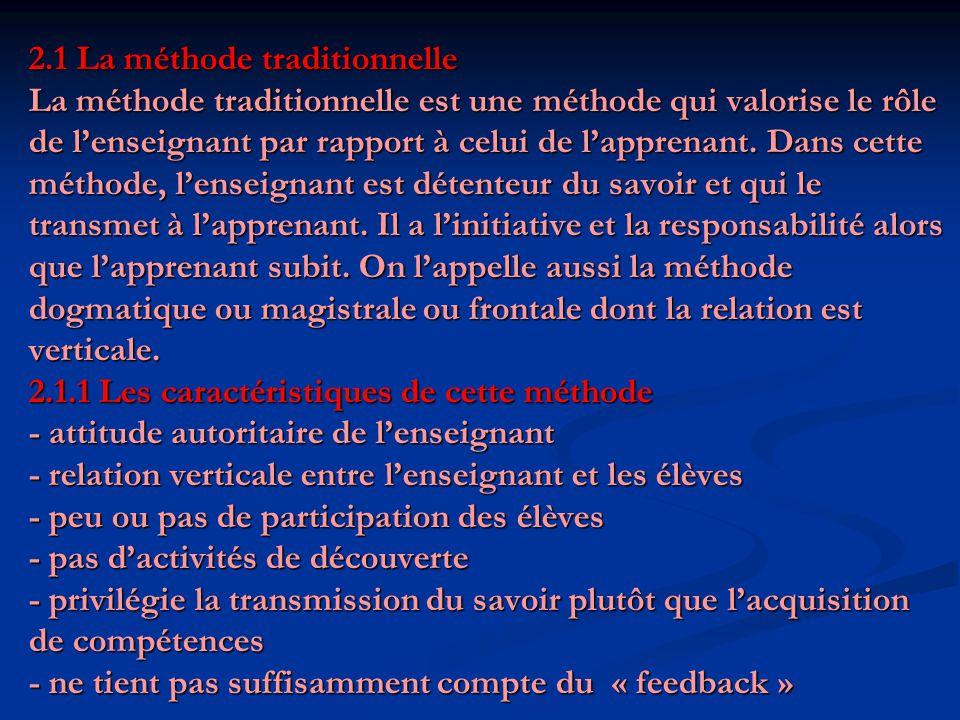 2.1 La méthode traditionnelle La méthode traditionnelle est une méthode qui valorise le rôle de l'enseignant par rapport à celui de l'apprenant.