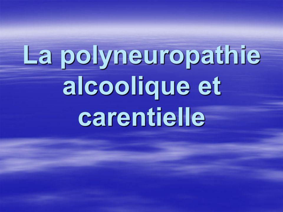 La polyneuropathie alcoolique et carentielle