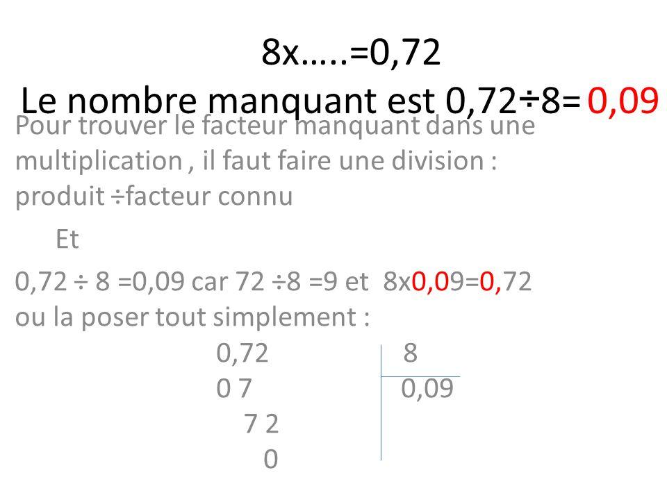 8x…..=0,72 Le nombre manquant est