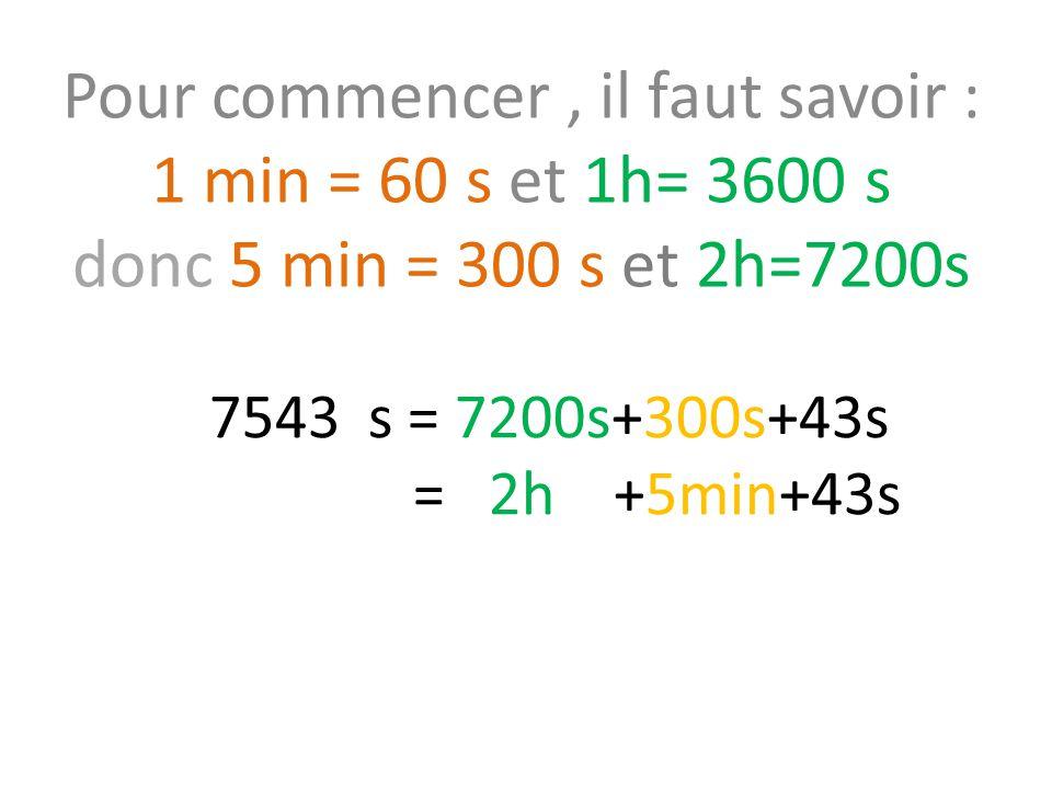 Pour commencer , il faut savoir : 1 min = 60 s et 1h= 3600 s donc 5 min = 300 s et 2h=7200s
