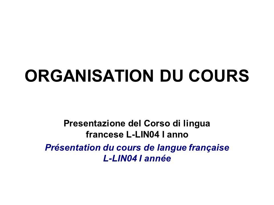 ORGANISATION DU COURS Presentazione del Corso di lingua francese L-LIN04 I anno.