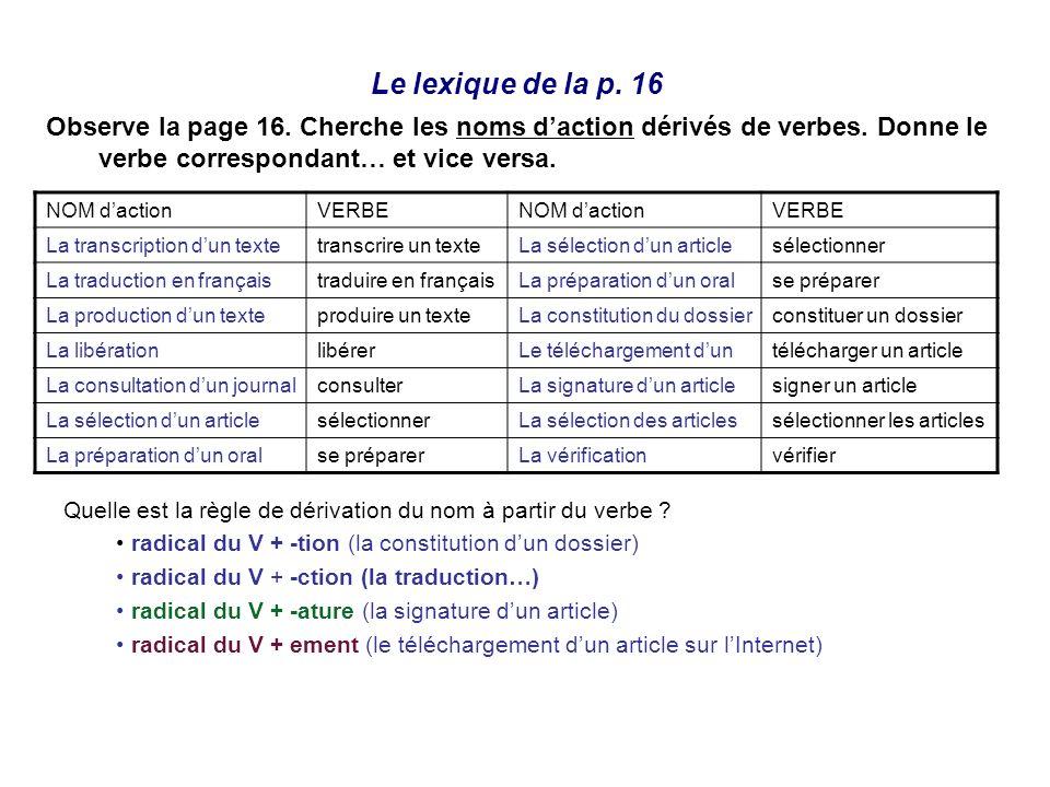 Le lexique de la p. 16Observe la page 16. Cherche les noms d'action dérivés de verbes. Donne le verbe correspondant… et vice versa.