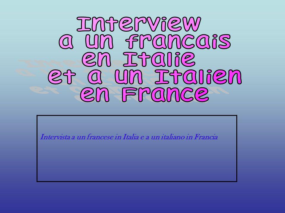 Interview a un francais en Italie et a un Italien en France