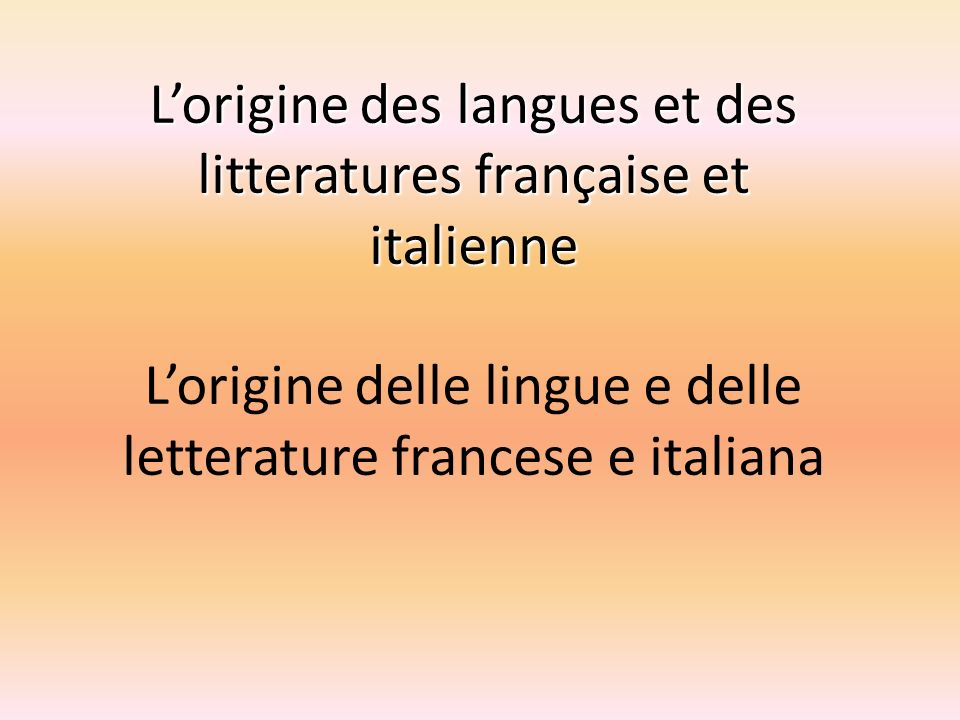 L'origine des langues et des litteratures française et italienne L'origine delle lingue e delle letterature francese e italiana