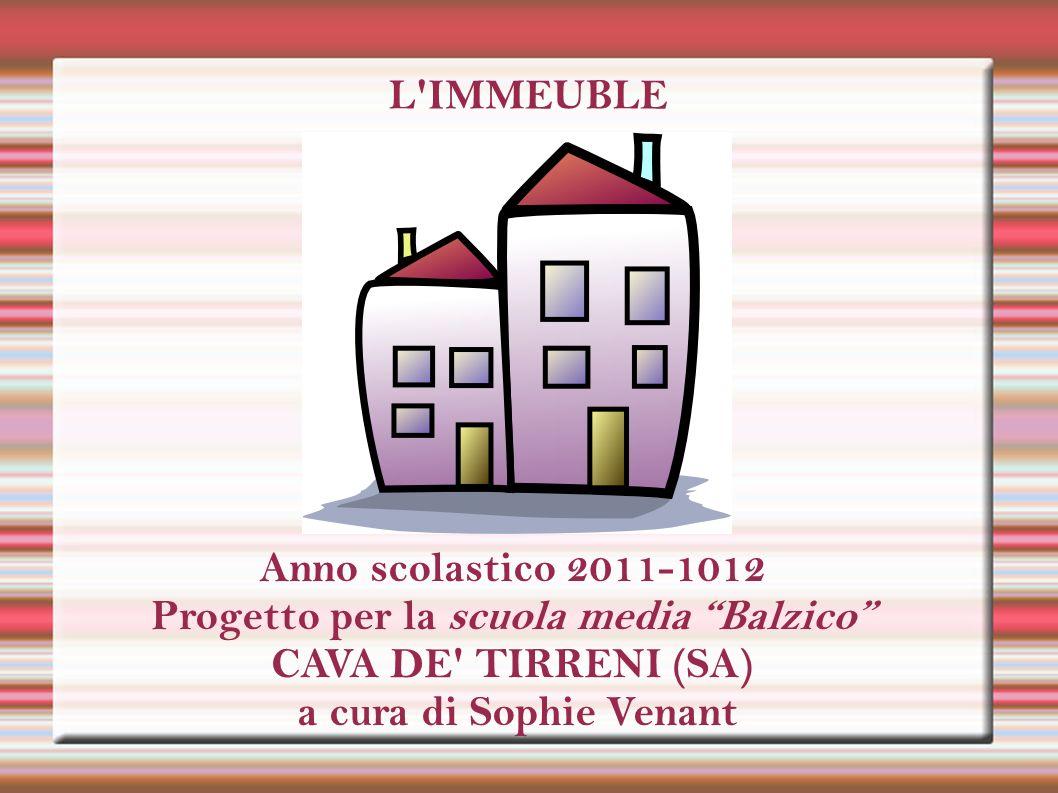 L IMMEUBLEAnno scolastico 2011-1012 Progetto per la scuola media Balzico CAVA DE TIRRENI (SA) a cura di Sophie Venant.