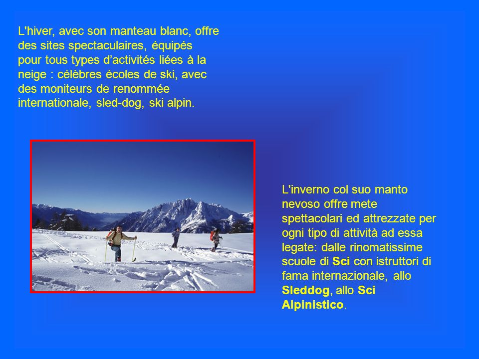 L hiver, avec son manteau blanc, offre des sites spectaculaires, équipés pour tous types d'activités liées à la neige : célèbres écoles de ski, avec des moniteurs de renommée internationale, sled-dog, ski alpin.