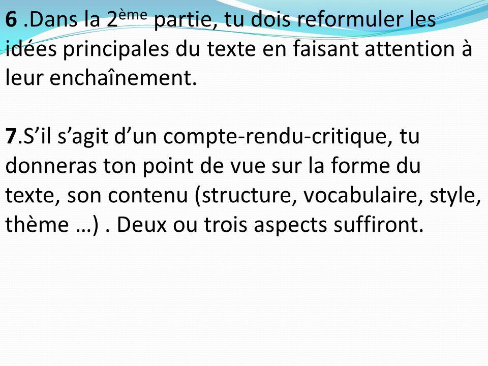 6 .Dans la 2ème partie, tu dois reformuler les idées principales du texte en faisant attention à leur enchaînement.