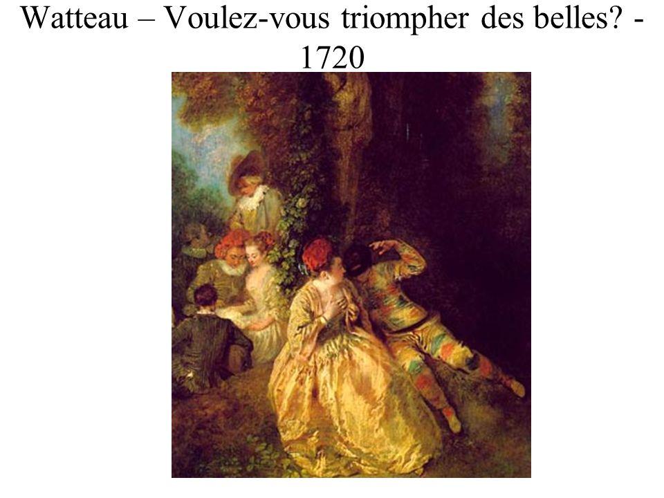 Watteau – Voulez-vous triompher des belles - 1720
