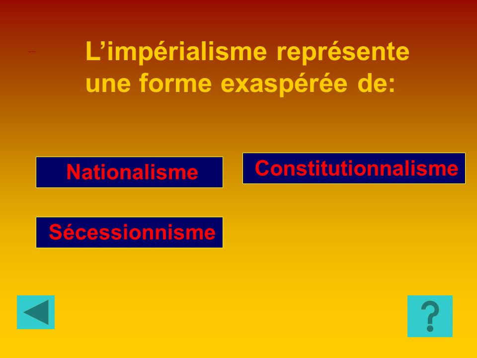 L'impérialisme représente une forme exaspérée de: