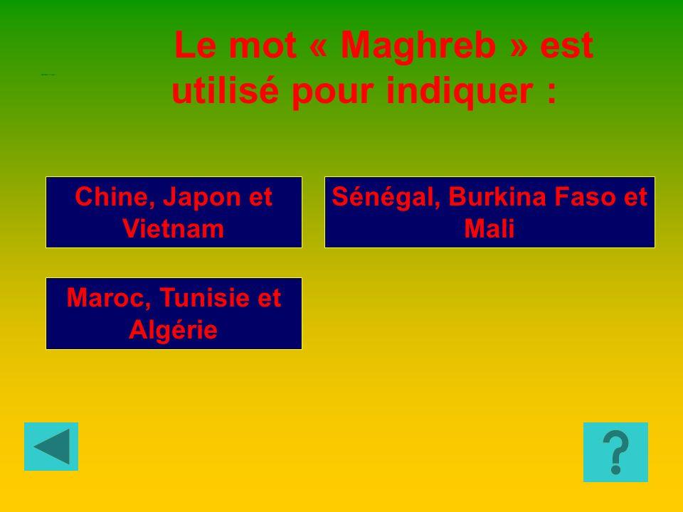 Sénégal, Burkina Faso et Mali Maroc, Tunisie et Algérie