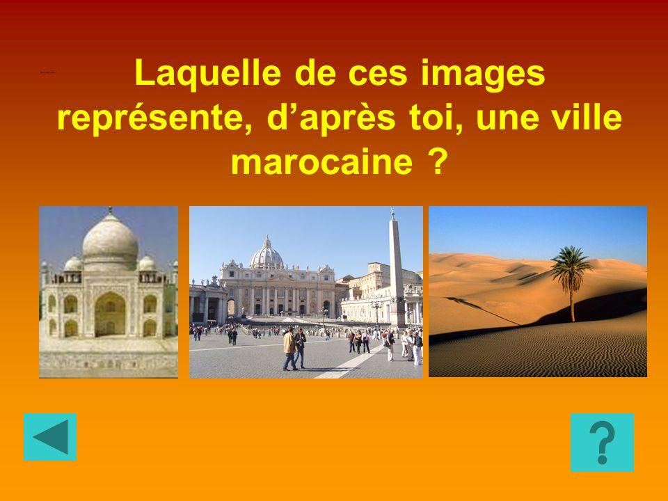 Laquelle de ces images représente, d'après toi, une ville marocaine