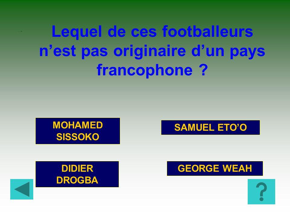 CURIOSITéS 10 Lequel de ces footballeurs n'est pas originaire d'un pays francophone MOHAMED SISSOKO.