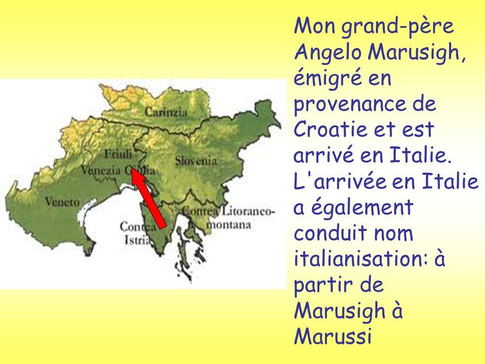 Mon grand-père Angelo Marusigh, émigré en provenance de Croatie et est arrivé en Italie.