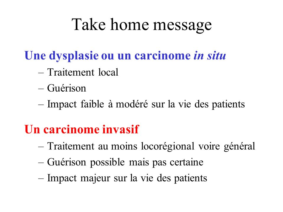 Take home message Une dysplasie ou un carcinome in situ