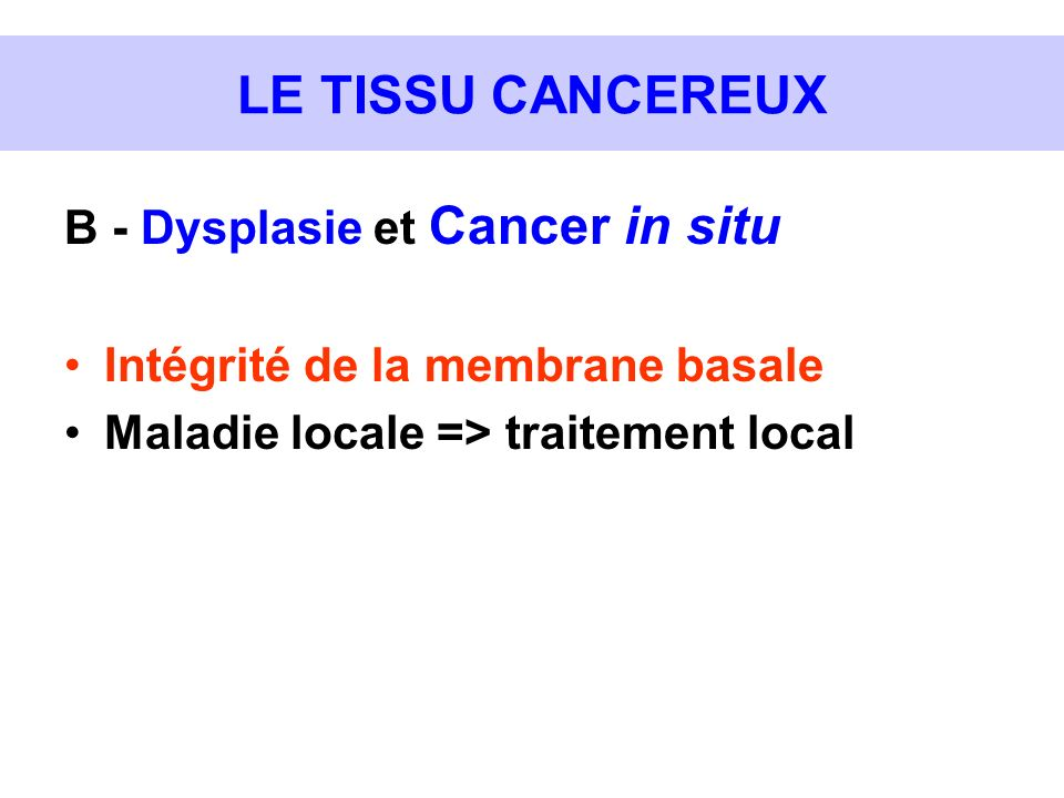 LE TISSU CANCEREUX B - Dysplasie et Cancer in situ