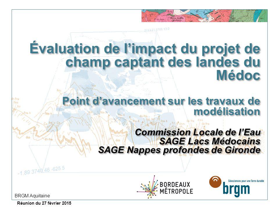 Évaluation de l'impact du projet de champ captant des landes du Médoc Point d'avancement sur les travaux de modélisation Commission Locale de l'Eau SAGE Lacs Médocains SAGE Nappes profondes de Gironde