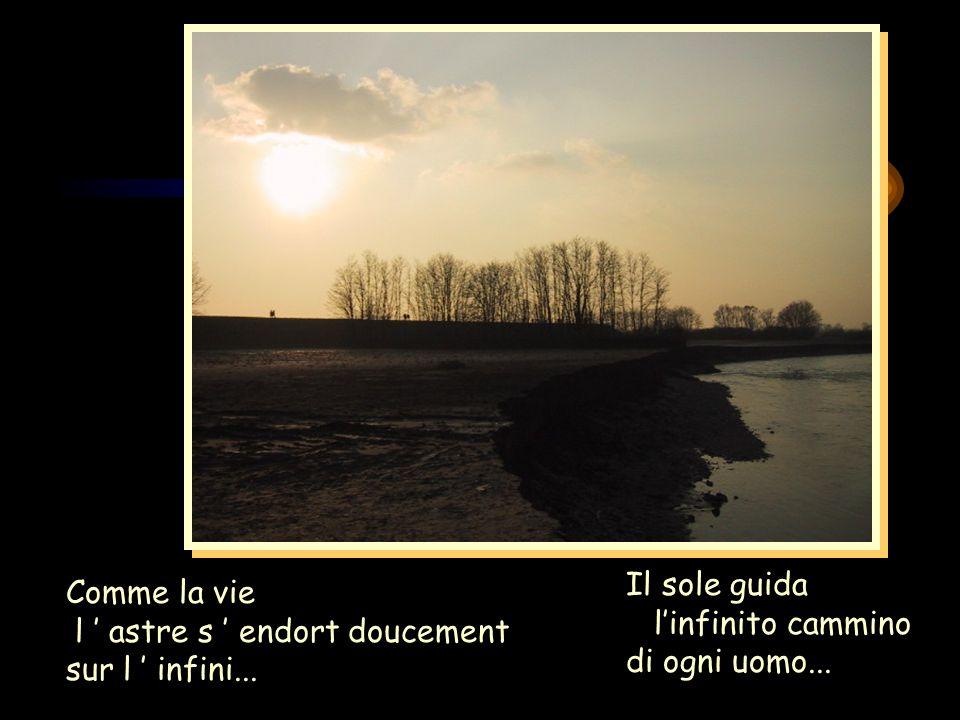 Il sole guidal'infinito cammino.di ogni uomo... Comme la vie.