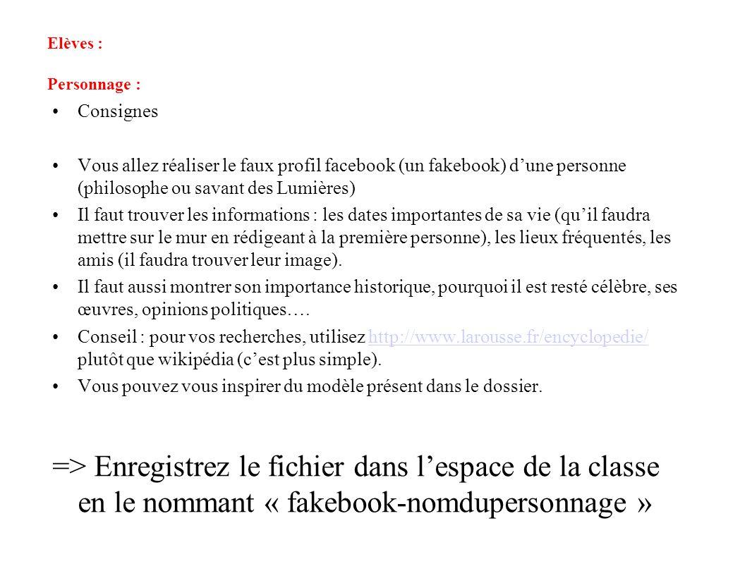 Elèves : Personnage : Consignes. Vous allez réaliser le faux profil facebook (un fakebook) d'une personne (philosophe ou savant des Lumières)