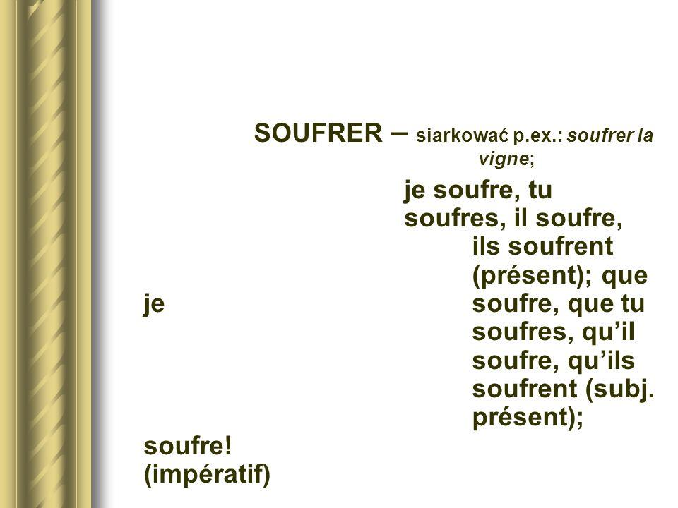 SOUFRER – siarkować p.ex.: soufrer la vigne;