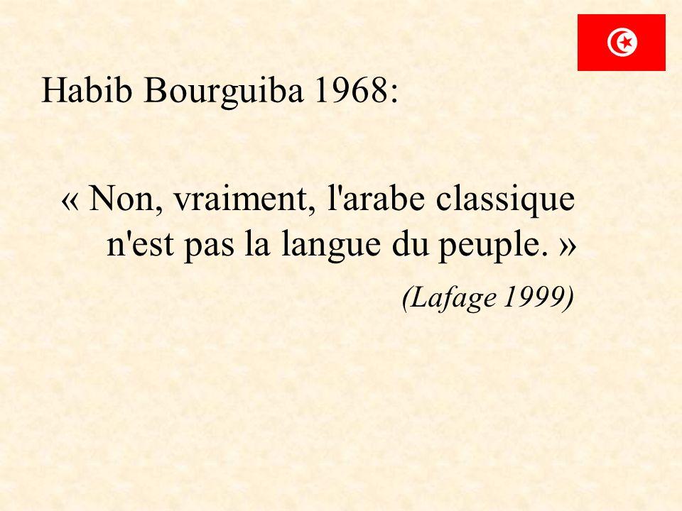 Habib Bourguiba 1968: « Non, vraiment, l arabe classique n est pas la langue du peuple.