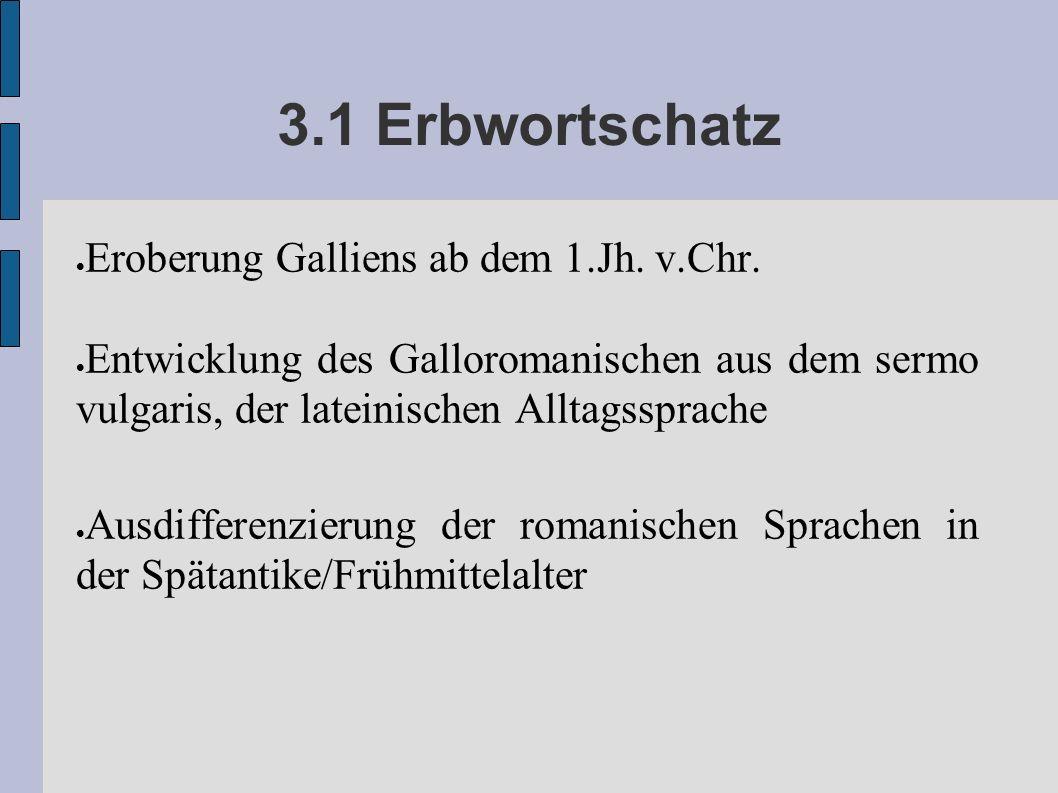 3.1 Erbwortschatz Eroberung Galliens ab dem 1.Jh. v.Chr.