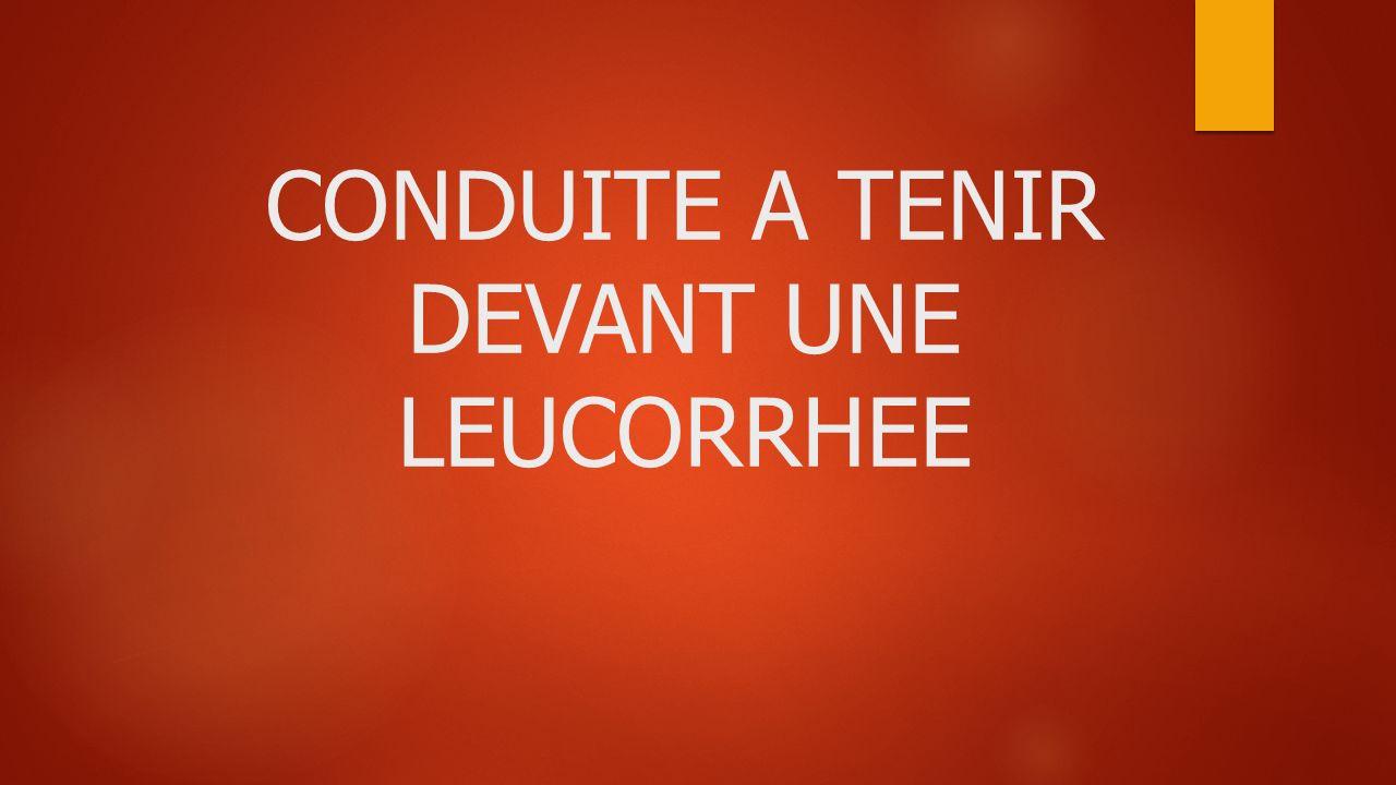 CONDUITE A TENIR DEVANT UNE LEUCORRHEE