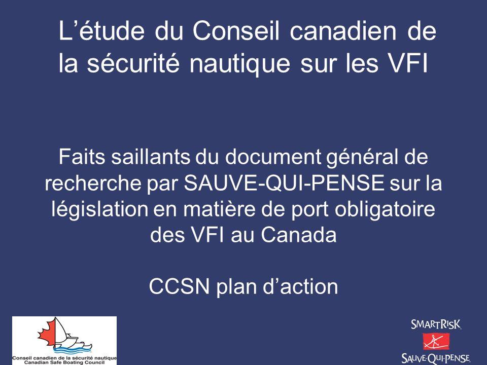 L'étude du Conseil canadien de la sécurité nautique sur les VFI Faits saillants du document général de recherche par SAUVE-QUI-PENSE sur la législation en matière de port obligatoire des VFI au Canada CCSN plan d'action