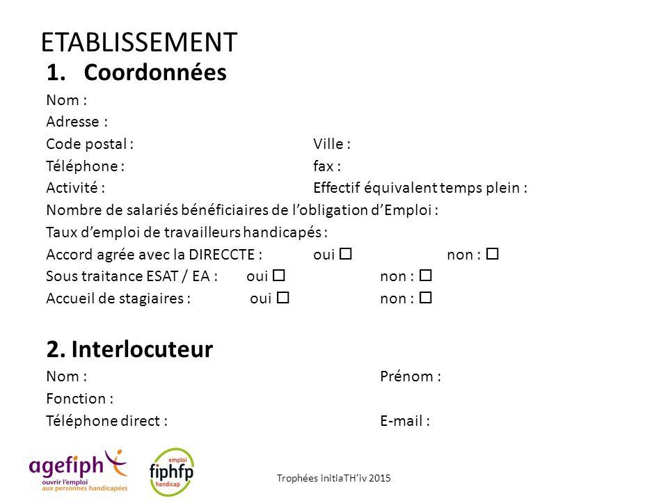 ETABLISSEMENT Coordonnées Interlocuteur Nom : Adresse :