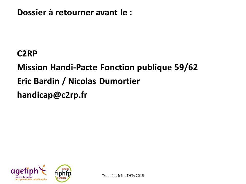 Dossier à retourner avant le : C2RP Mission Handi-Pacte Fonction publique 59/62 Eric Bardin / Nicolas Dumortier handicap@c2rp.fr