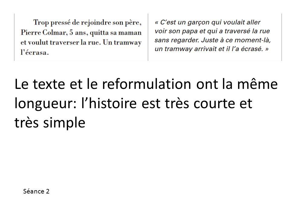 Le texte et le reformulation ont la même longueur: l'histoire est très courte et très simple