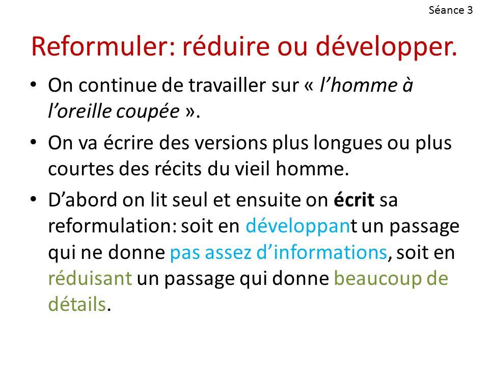 Reformuler: réduire ou développer.