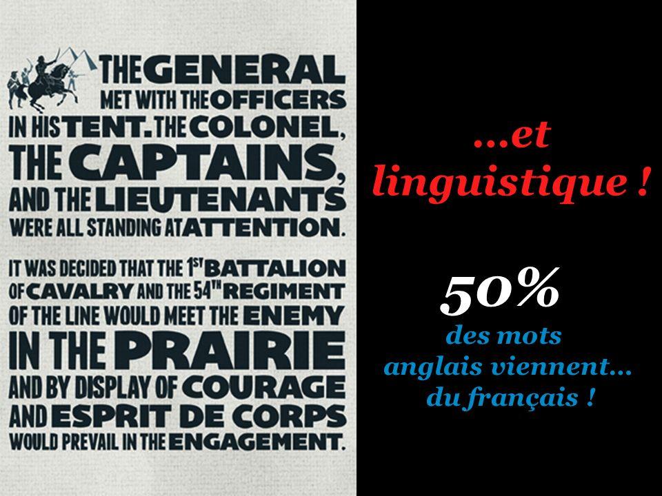 50% …et linguistique ! des mots anglais viennent… du français !