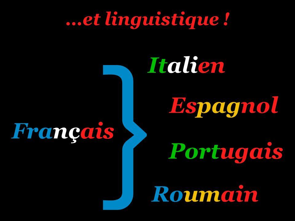 } Italien Espagnol Français Portugais Roumain …et linguistique !