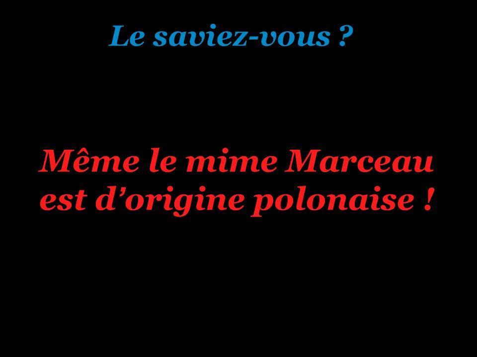 Même le mime Marceau est d'origine polonaise !