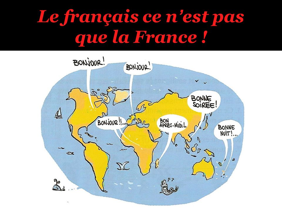 Le français ce n'est pas que la France !